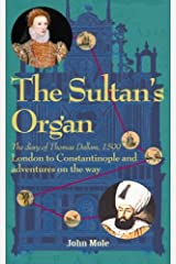 The Sultan's Organ: London to Constantinople in 1599 and adventures on the way Paperback