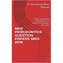 MDS PERIODONTICS QUESTION PAPERS 1993-2016: RAJIV GHANDHI UNIVERSITY OF HEALTH SCIENCES (RGUHS)