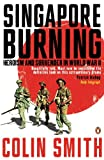 Front cover for the book Singapore Burning by Colin Smith