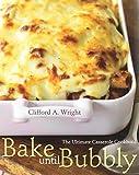 Bake Until Bubbly: The Ultimate Casserole Cookbook