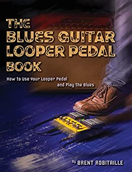 the blues guitar looper pedal book how to use your looper pedal and play the blues. Black Bedroom Furniture Sets. Home Design Ideas