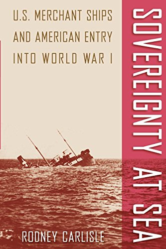 B.E.S.T Sovereignty at Sea: U.S. Merchant Ships and American Entry into World War I (New Perspectives on Mar [D.O.C]