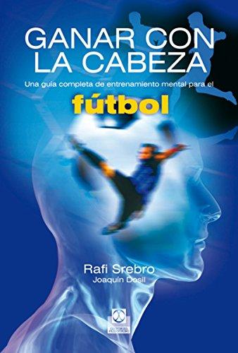 Ganar con la cabeza: Una guía completa de entrenamiento mental para el fútbol (Deportes nº 14) (Spanish Edition)