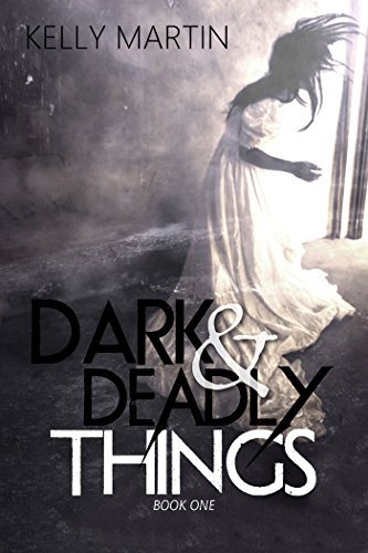 Dark and Deadly Things (Dark Things Book 1) by [Martin, Kelly]
