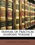 Manual of Practical Anatomy, Daniel John Cunningham, 1146070675