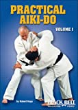 Practical Aiki-Do, Vol. 1