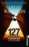127 Hours - Im Canyon: Fünf Tage und Nächte bis zur schwierigsten Entscheidung meines Lebens