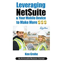 Leveraging NetSuite & Your Mobile Device to Make More $$$: Closing the Last Mile on Business Consumption with Customer Centricity