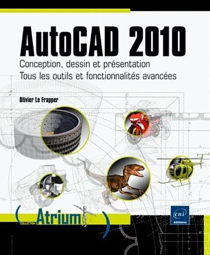 """""""AutoCAD 2010 ; conception, dessin et présentation ; tous les outils et fonctionnalités avancées"""""""