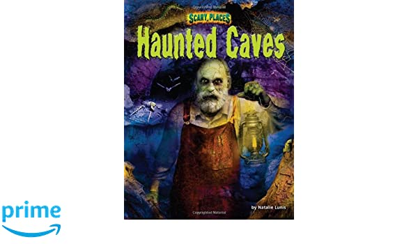 Haunted Caves Scary Places Natalie Lunis 9781617724565 Amazon