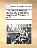 The London Medical Journal by a Society of Physicians, See Notes Multiple Contributors, 1170894704