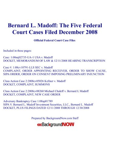 Bernard L. Madoff: The Five Federal Court Cases Filed December 2008: Official Federal Court Case Files