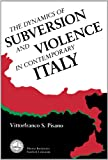 The Dynamics of Subversion and Violence in Contemporary Italy, Pisano, Vittorfranco S., 0817985522