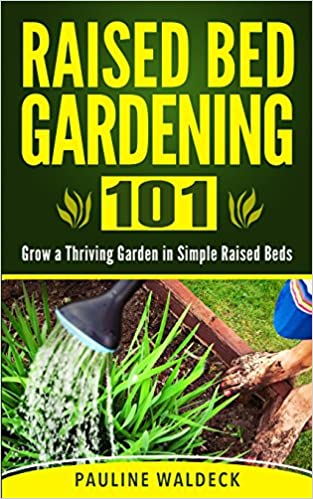 Book Raised Bed Gardening 101: Grow a Thriving Garden in Simple Raised Beds