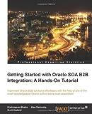 Getting Started with Oracle Soa B2b Integraton, Krishnaprem Bhatia and Alan Perlovsky, 1849688869