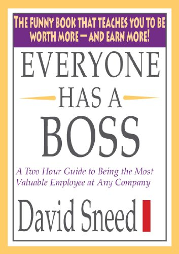 Everyone Has A Boss: A  Two hour guide to Being the Most Valuable Employee at Any Company