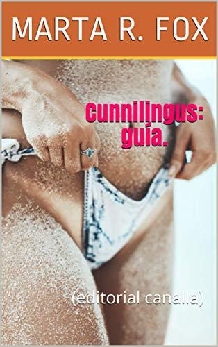 Cunnilingus: guía.: (editorial canalla) por R. Fox, Marta