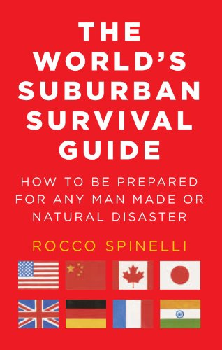 Book: The World's Suburban Survival Guide - How to be prepared for any man made or natural disaster by Rocco Spinelli