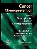 Cancer Chemoprevention : Volume 2: Strategies for Cancer Chemoprevention, Kelloff, Gary J. and Hawk, Ernest T., 1627038175