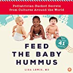 Feed the Baby Hummus: Pediatrician-Backed Secrets from Cultures Around the World | Lisa Lewis
