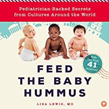 Feed the Baby Hummus: Pediatrician-Backed Secrets from Cultures Around the World Audiobook by Lisa Lewis Narrated by Kristine M. Bowen