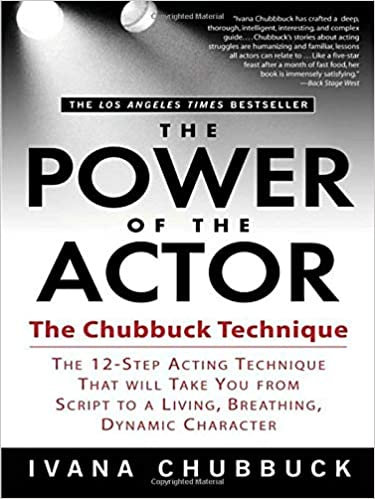 the power of the actor the chubbuck technique the 12 step acting technique that will take you from script to a living breathing dynamic character