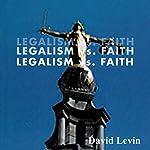 Legalism vs. Faith | David Levin