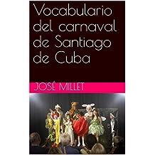 Vocabulario del carnaval de Santiago de Cuba (Cuba carnaval nº 1) (Spanish Edition)
