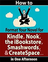 How to Format Your Novel for Kindle, Nook, the iBookstore, Smashwords, and CreateSpace...in One Afternoon (for Mac)