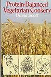 Protein-Balanced Vegetarian Cookery, David Scott, 0916360393