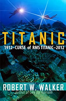 Titanic 2012: Curse of RMS Titanic (Alastair Ransom Series Book 4) by [Walker, Robert W.]