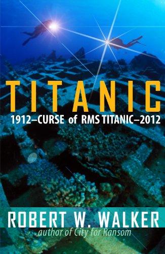 Titanic 2012: Curse of RMS Titanic (Alastair Ransom Series Book 4)