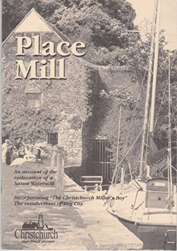 Place Mill - An account of the restoration of a Saxon Watermill - Incorporating 'The Christchurch Miller's Boy.' The recollections of Reg. Cox