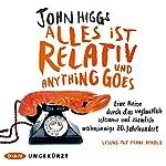 Alles ist relativ und anything goes: Eine Reise durch das unglaublich seltsame und ziemlich wahnsinnige 20. Jahrhundert | John Higgs