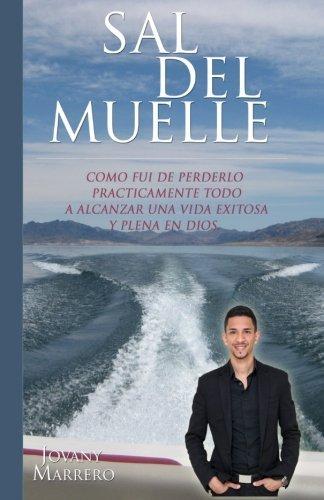 Sal Del Muelle: Como fui de perderlo pr??cticamente todo a alcanzar una vida exitosa en Dios (Spanish Edition) by Jovany Marrero (2015-11-19)