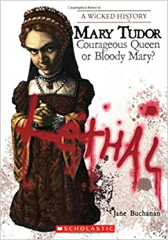 Amazon.com: Mary Tudor: Courageous Queen or Bloody Mary? (Wicked ...
