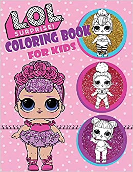 Coloring Book For Kids L O L Surprise Dolls Over 150 Coloring