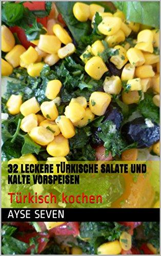 32 leckere türkische Salate und kalte Vorspeisen: Türkisch kochen (German Edition) by Ayse Seven