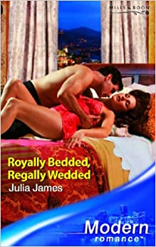 Royally Bedded, Regally Wedded (Mills amp: Boon Modern)