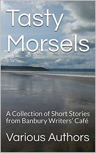 - Tasty Morsels: A Collection of Short Stories from Banbury Writers' Café (Collected Assignments Book 2)