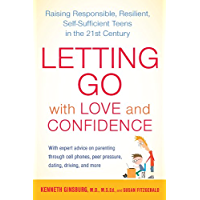 Letting Go with Love and Confidence: Raising Responsible, Resilient, Self-Sufficient Teens in the 21st Century (English Edition)