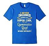 Mens I Never Dreamed I Would Be A Cool Gymnastics Dad T-Shirt Medium Royal Blue