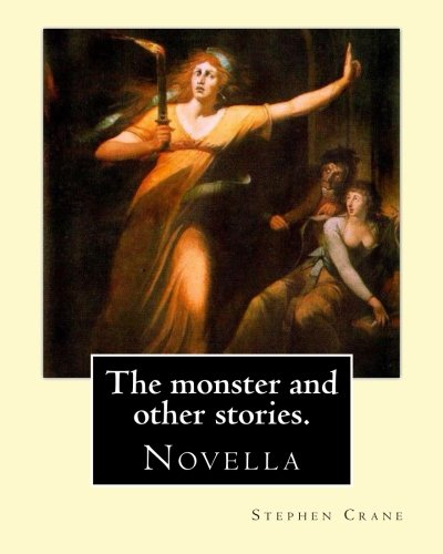 The Monster And Other Stories. By: Stephen Crane.: The Monster Is An 1898 Novella By American Author Stephen Crane (1871–1900). The Story Takes ... Fictional Town Of Whilomville, New York.