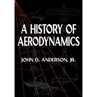 A History of Aerodynamics: And Its Impact on Flying Machines (Cambridge Aerospace Series Book 8) (English Edition)