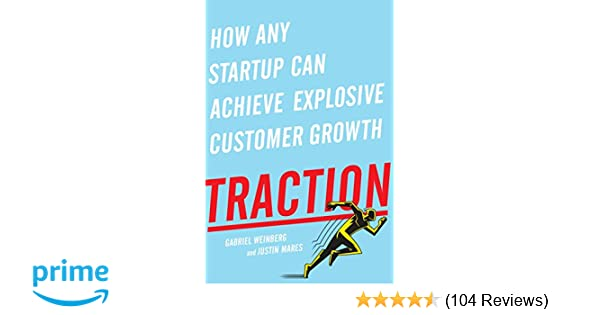 Amazon com: Traction: How Any Startup Can Achieve Explosive