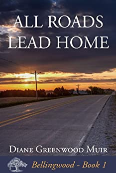 All Roads Lead Home (Bellingwood Book 1) by [Muir, Diane Greenwood]