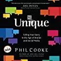 Unique: Telling Your Story in the Age of Brands and Social Media Audiobook by Phil Cooke Narrated by Phil Cooke