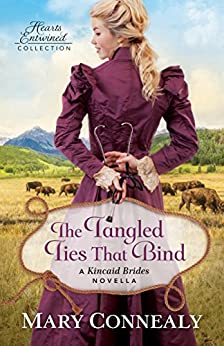 The Tangled Ties That Bind (Hearts Entwined Collection): A Kincaid Brides Novella by [Connealy, Mary]