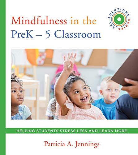 Mindfulness in the PreK-5 Classroom: Helping Students Stress Less and Learn More (SEL SOLUTIONS SERIES)]()