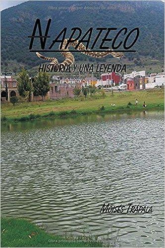 Napateco Historia y una leyenda (Spanish Edition): Moisés Trápala: 9781506502366: Amazon.com: Books